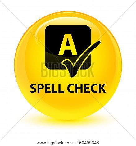 Spell Check Glassy Yellow Round Button