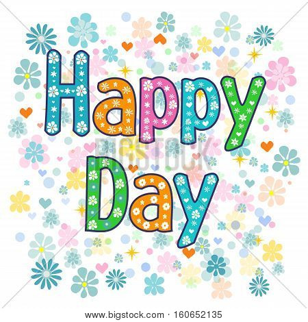 Text happy day on a background. - typography Hand lettering card . Word in flowers. Stock vector illustration