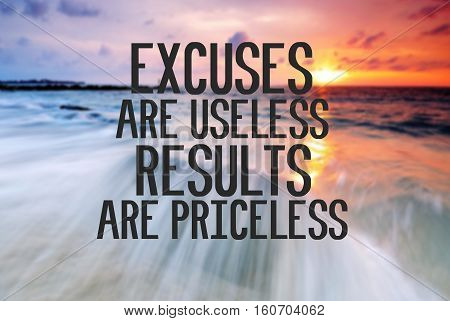 Inspirational And Motivational Quote With Phrase Excuses Are Useless, Results Are Priceless  Blurry