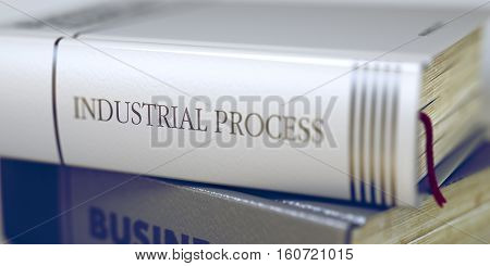 Industrial Process - Leather-bound Book in the Stack. Closeup. Industrial Process. Book Title on the Spine. Industrial Process Concept. Book Title. Blurred Image with Selective focus. 3D.