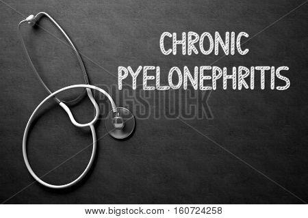 Medical Concept: Chronic Pyelonephritis Handwritten on Black Chalkboard. Medical Concept: Chronic Pyelonephritis - Medical Concept on Black Chalkboard. 3D Rendering.