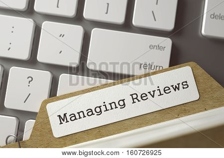 File Card with Inscription Managing Reviews on Background of Modern Metallic Keyboard. Business Concept. Closeup View. Selective Focus. Toned Image. 3D Rendering.