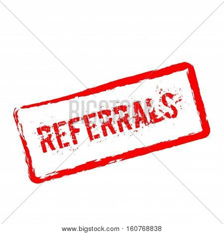 Referrals Red Rubber Stamp Isolated On White Background. Grunge Rectangular Seal With Text, Ink Text