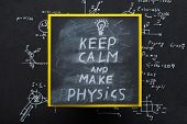 Keep Calm And Make Physics Says Message On Board. Exact Sciences And Academic Research. Formula Writ poster