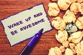Conceptual Hand Writing Showing Wake Up And Be Awesome. Business Photo Showcasing Rise Up And Shine  poster