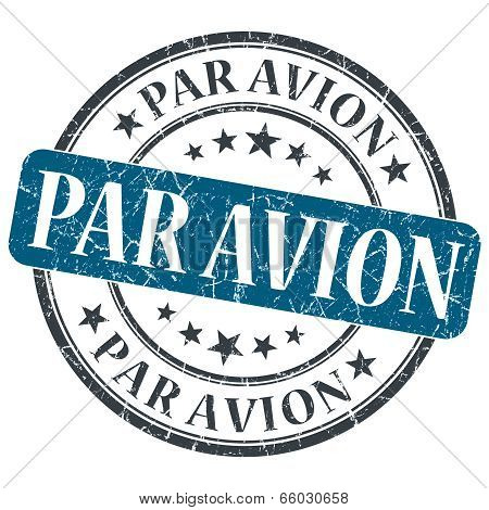 Par Avion Blue Round Grungy Stamp Isolated On White Background