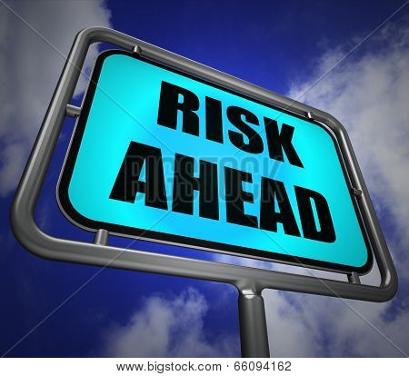 Risk Ahead Signpost Shows Dangerous Unstable And Insecure Warnin