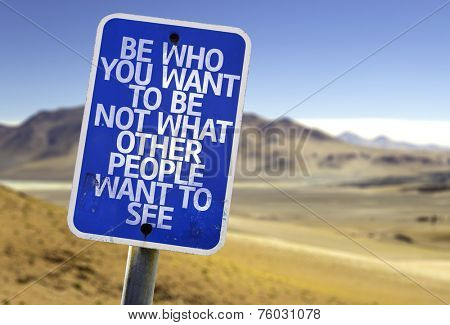 Be Who You Want To Be Not What Other People Want To See sign with a desert background