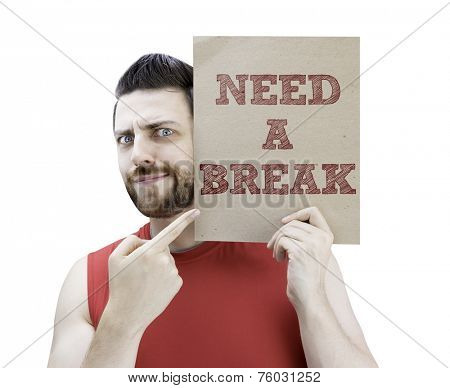 Man holding a card with the text Need a Break on white background