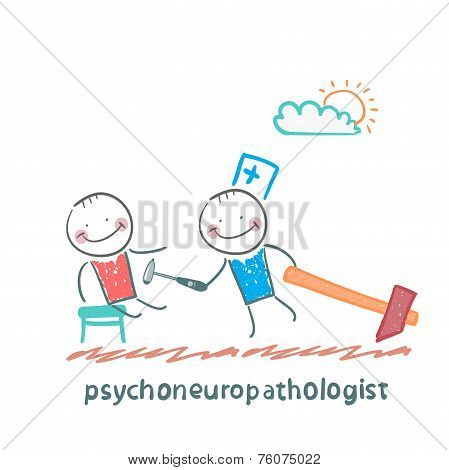 psychoneuropathologist  check the patient's nerves
