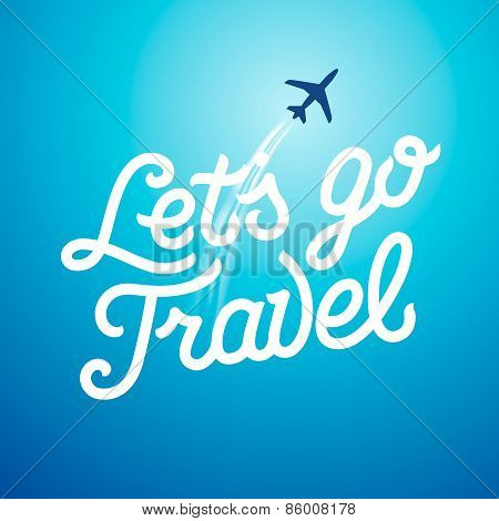 Lets go travel. Vacations and tourism concept background