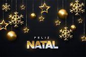 Feliz Natal. Merry Christmas. Shimmering Golden Snowflakes, Christmas Balls And Stars On Black Backg poster