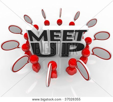 The words Meet Up in the middle of a ring of people talking in a meeting, conference or other gathering of friends or colleagues with common interests and networking