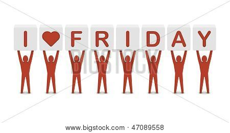Men holding the phrase i love friday. Concept 3D illustration.