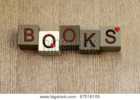 Love for Books and Reading, for Education and Writing.
