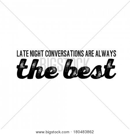 Quote on white - Late night conversations are always the best