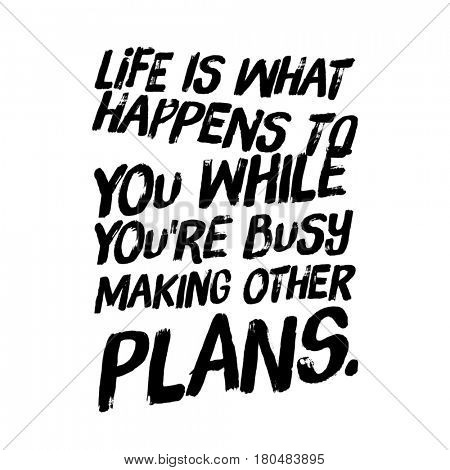 Quote on white - Life is what happens to you while you're busy making other plans.