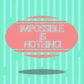 Word Writing Text Impossible Is Nothing. Business Concept For Something Which Is Very Difficult To A poster