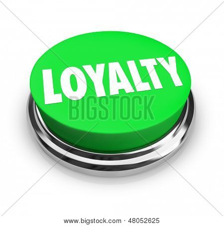 The word Loyalty on a green button to illustrate faithfulness, fidelity and an unbreakable bond in a relationship between two people or a business and customer