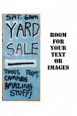 My yard sale signs for this weeks upcoming Yard Sale. Large seven foot tall cardboard signs with hou