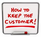 picture of enticing  - The words How to Keep the Customer written in red marker on a dry erase board to share tips and techniques for the retention of customers - JPG