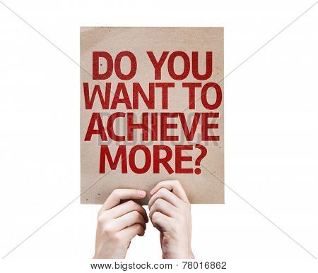 Do You Want to Achieve More? card isolated on white background