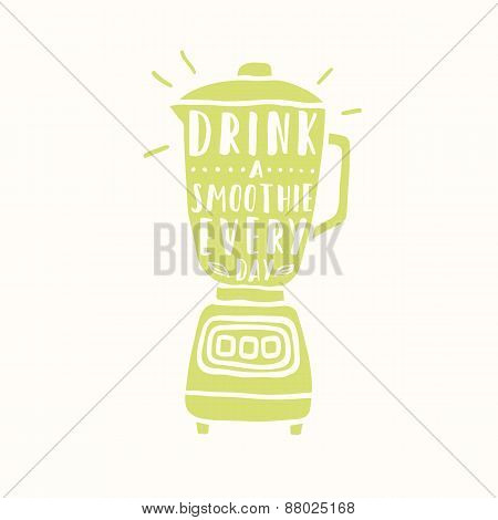 Drink a smoothie everyday. Blender silhouette