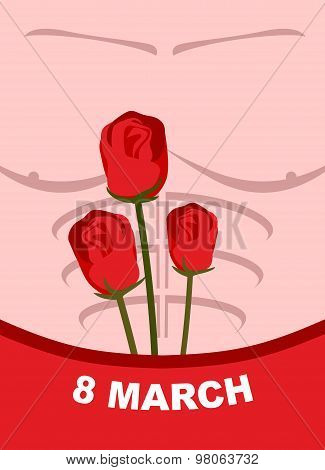 8 March Womens Day. From  Body Of A Man. With Roses In His Underpants. Congratulation On Holiday. Re