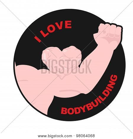 I Love Bodybuilding. Muscle Biceps Sweetheart. Hand  Athlete With Huge Muscles. Vector Illustration