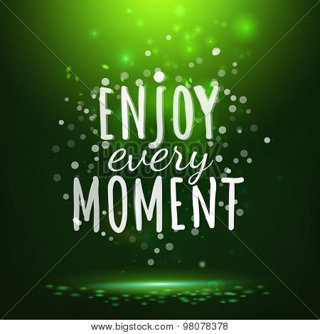 Enjoy Every Moment Drawing Lettering At Green Backdrop