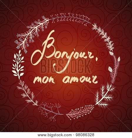 Hand drawn typography poster. Romantic floral concept card quote greeting in French Bonjour mon amou