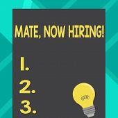Text Sign Showing Mate Now Hiring. Conceptual Photo Workforce Wanted Employees Recruitment Incandesc poster