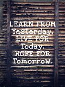 Motivational And Inspirational Quote - Learn From Yesterday, Live For Today, Hope For Tomorrow. Blur poster