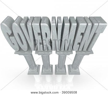 The word Government on marble columns to represent the strong foundation of an establishment or power governing our lives