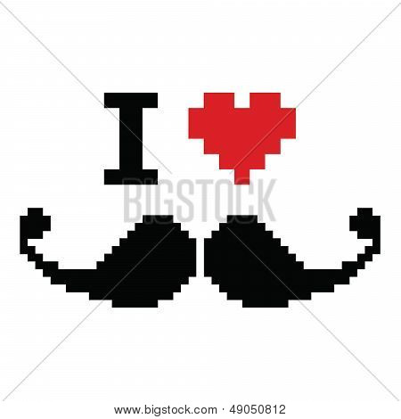 I love mustache pixelated, retro geeky sign
