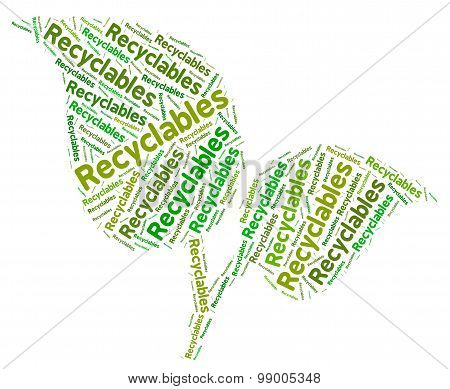 Recyclables Word Means Eco Friendly And Recycle