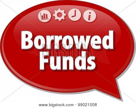 Speech bubble dialog illustration of business term saying Borrowed Funds