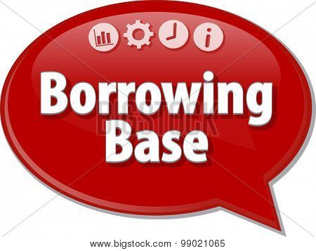 Speech bubble dialog illustration of business term saying Borrowing Base