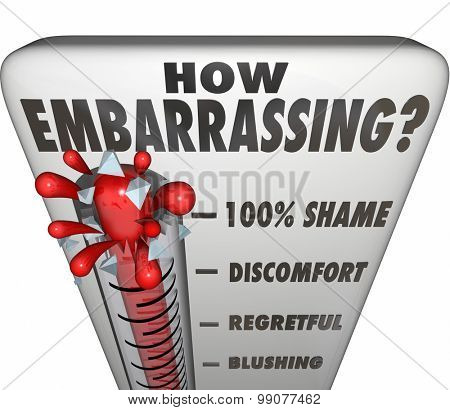 How Embarrassing question on a thermometer or gauge to measure your level of shame or discomfort from a mistake, mishap or accident