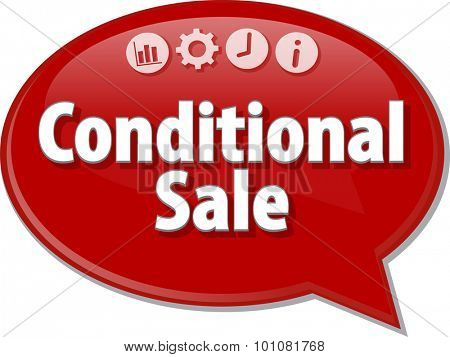 Speech bubble dialog illustration of business term saying Conditional Sale