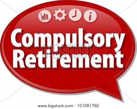 Speech bubble dialog illustration of business term saying Compulsory Retirement