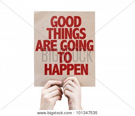 Good Things Are Going To Happen cardboard isolated on white