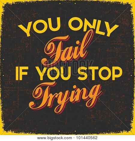 You Only Fail if You Stop Trying