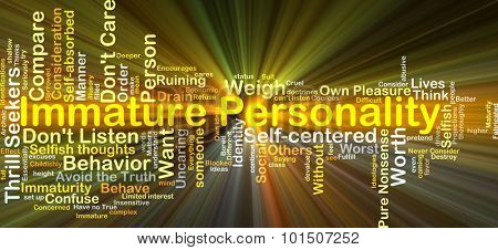 Background concept wordcloud illustration of immature personality glowing light