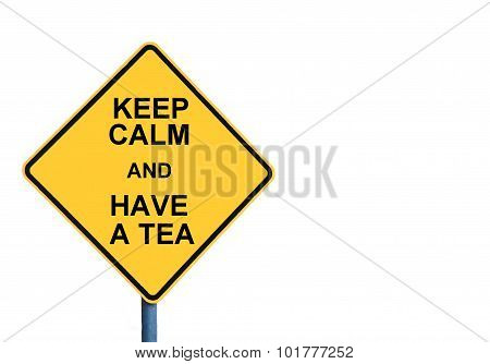 Yellow Roadsign With Keep Calm And Have A Tea Message