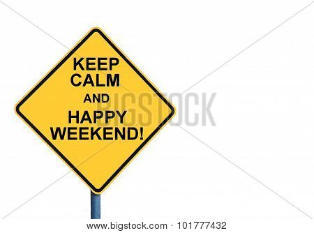Yellow Roadsign With Keep Calm And Happy Weekend Message