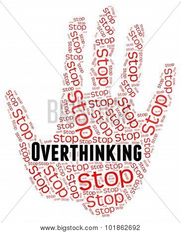 Stop Overthinking Indicates Too Much And Caution