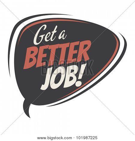 get a better job retro speech bubble