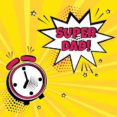 Festive Card For Fathers Day. Alarm Clock With White Comic Bubble With Super Dad Word On Yellow Bac poster