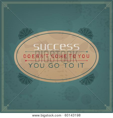 Success Does Not Come To You, You Go To It
